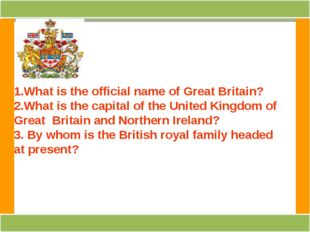 1.What is the official name of Great Britain? 2.What is the capital of the Un