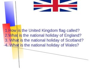 1.How is the United Kingdom flag called? 2.What is the national holiday of En
