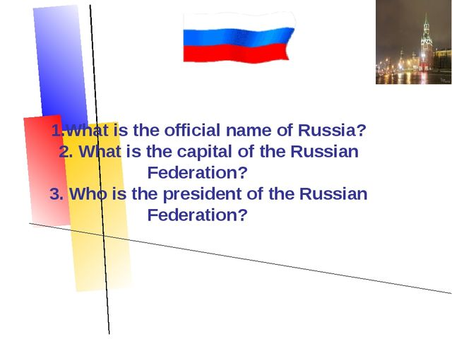 1.What is the official name of Russia? 2. What is the capital of the Russian...