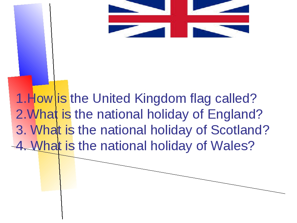 1.How is the United Kingdom flag called? 2.What is the national holiday of En...