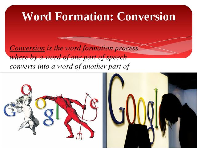 Word Formation: Conversion Conversion is the word formation process where by...