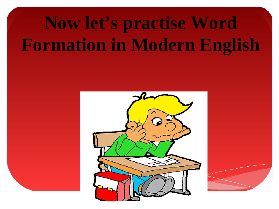 Now let's practise Word Formation in Modern English
