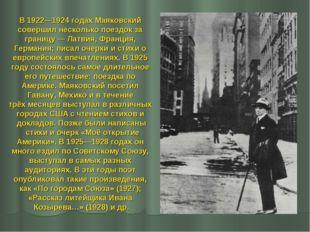 В 1922—1924 годах Маяковский совершил несколько поездок за границу— Латвия,