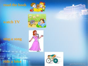read the book watch TV sing a song ride a bike