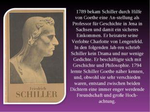 1789 bekam Schiller durch Hilfe von Goethe eine Anstellung als Professor für