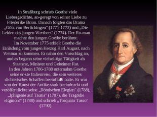 In Straßburg schrieb Goethe viele Liebesgedichte, angeregt von seiner Liebe