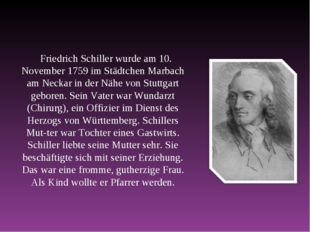 Friedrich Schiller wurde am 10. November 1759 im Städtchen Marbach am Neckar