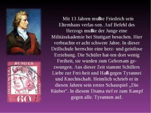 Mit 13 Jahren mußte Friedrich sein Elternhaus verlassen. Auf Befehl des Herz