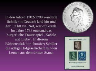 In den Jahren 1782-1789 wanderte Schiller in Deutschland hin und her. Er lit