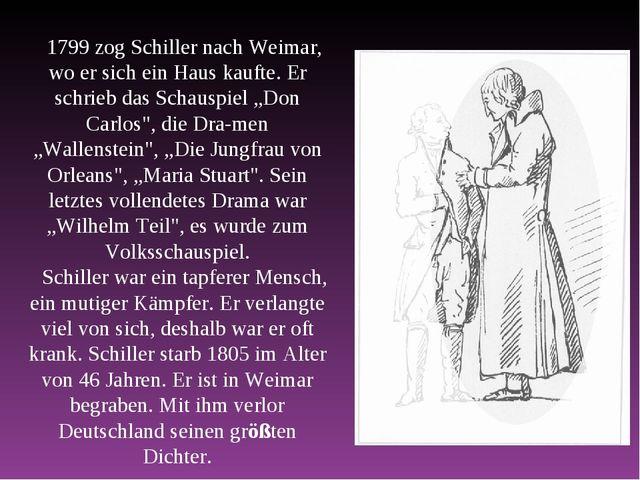 1799 zog Schiller nach Weimar, wo er sich ein Haus kaufte. Er schrieb das Sch...