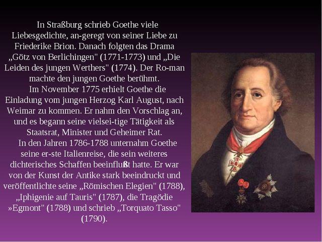 In Straßburg schrieb Goethe viele Liebesgedichte, angeregt von seiner Liebe...