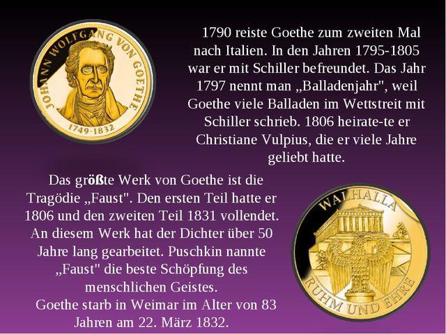 1790 reiste Goethe zum zweiten Mal nach Italien. In den Jahren 1795-1805 war...