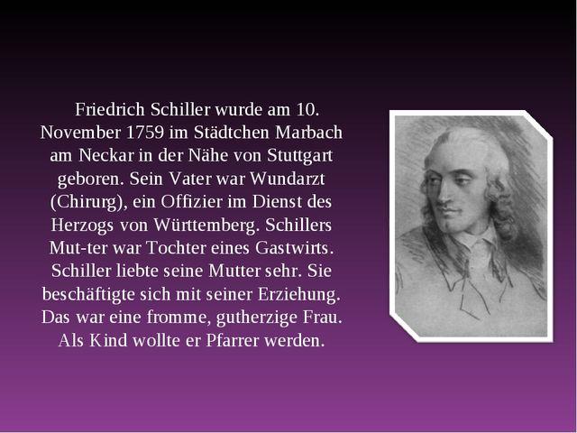 Friedrich Schiller wurde am 10. November 1759 im Städtchen Marbach am Neckar...