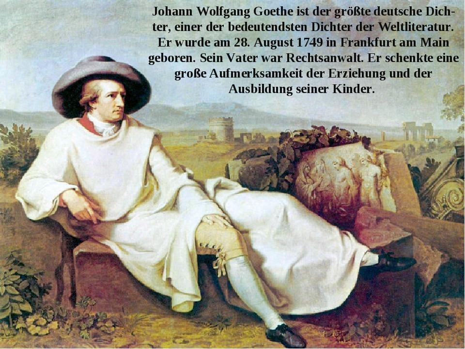 Johann Wolfgang Goethe ist der größte deutsche Dichter, einer der bedeutends...