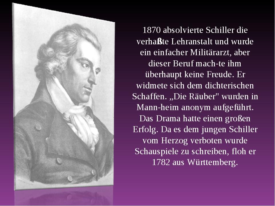 1870 absolvierte Schiller die verhaßte Lehranstalt und wurde ein einfacher Mi...