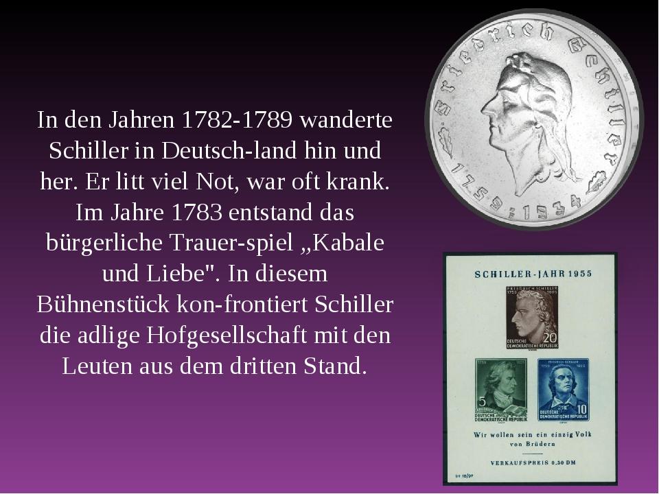In den Jahren 1782-1789 wanderte Schiller in Deutschland hin und her. Er lit...