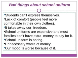 Bad things about school uniform Students can't express themselves. Lack of co