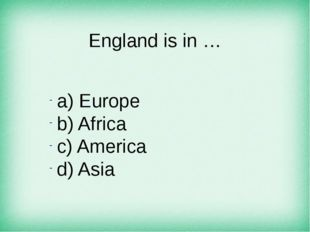 England is in … а) Europe b) Africa c) America d) Asia
