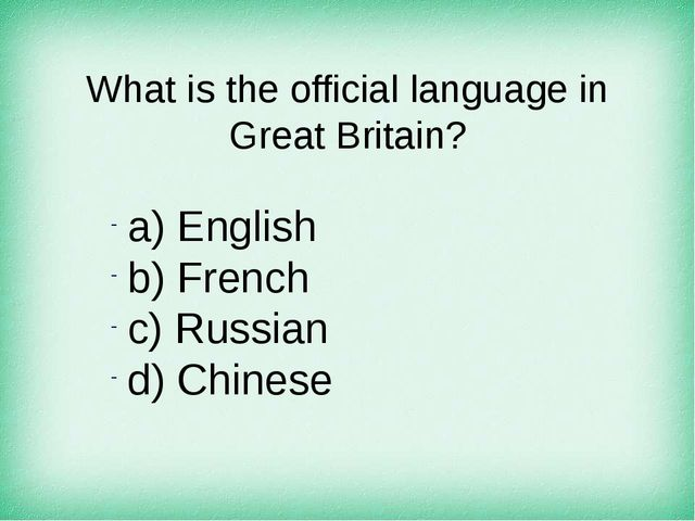 What is the official language in Great Britain? а) English b) French c) Russi...