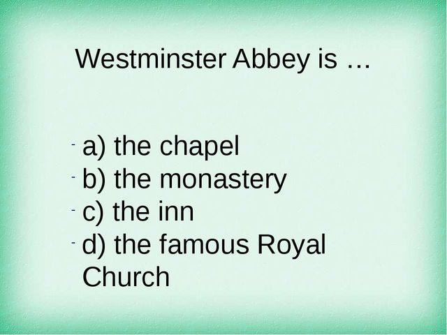 Westminster Abbey is … а) the chapel b) the monastery c) the inn d) the famou...
