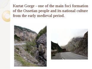 Kurtat Gorge - one of the main foci formation of the Ossetian people and its