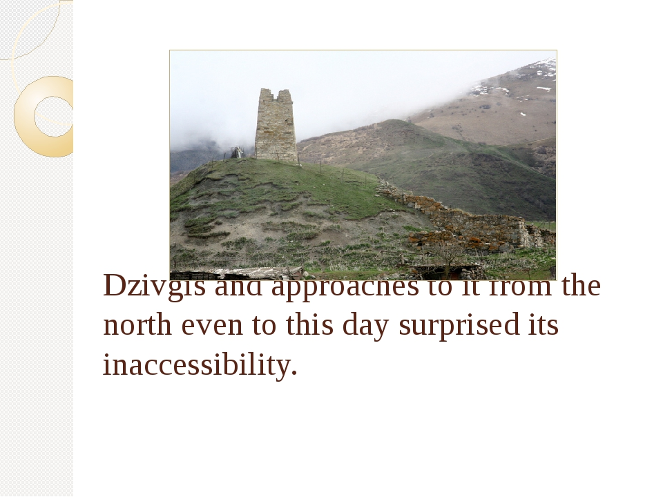 Dzivgis and approaches to it from the north even to this day surprised its in...