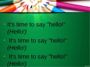"It's time to say ""hello!"" (Hello!) It's time to say ""hello!"" (Hello!) It's t"