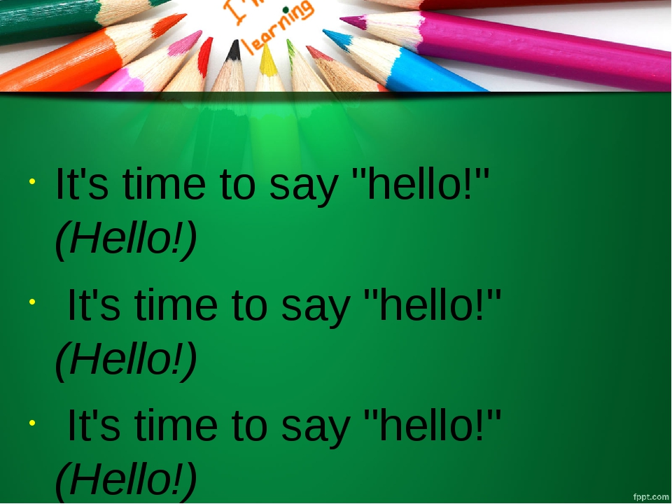 "It's time to say ""hello!"" (Hello!) It's time to say ""hello!"" (Hello!) It's t..."
