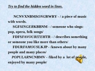 Try to find the hidden word in lines.   NCNVXNBMSONGRWRY - / a piece of music