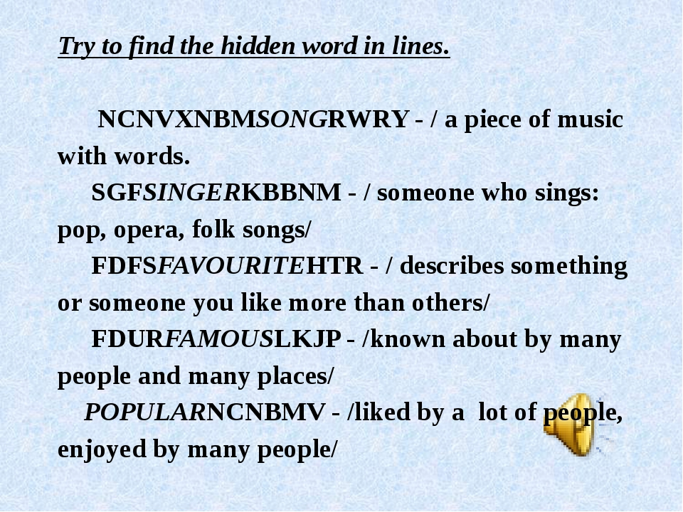 Try to find the hidden word in lines.   NCNVXNBMSONGRWRY - / a piece of music...