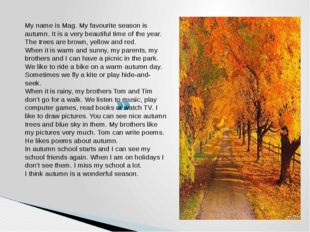 My name is Mag. My favourite season is autumn. It is a very beautiful time of