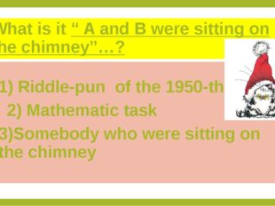 "What is it "" A and B were sitting on the chimney""…? 1) Riddle-pun of the 1950"