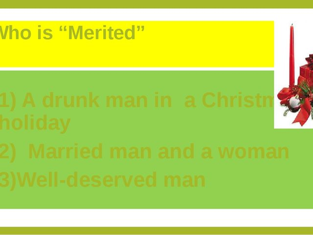 "Who is ""Merited"" 1) A drunk man in a Christmas holiday 2) Married man and a w..."