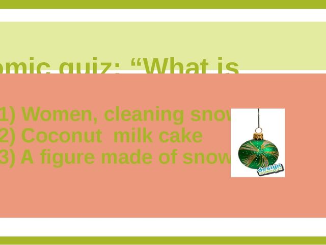 "Comic quiz: ""What is snowman?"" 1) Women, cleaning snow 2) Coconut milk cake..."
