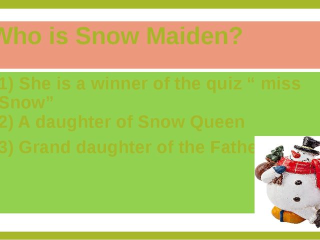 "Who is Snow Maiden? 1) She is a winner of the quiz "" miss Snow"" 2) A daughter..."