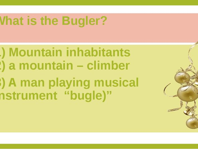 What is the Bugler? 1) Mountain inhabitants 2) a mountain – climber 3) A man...