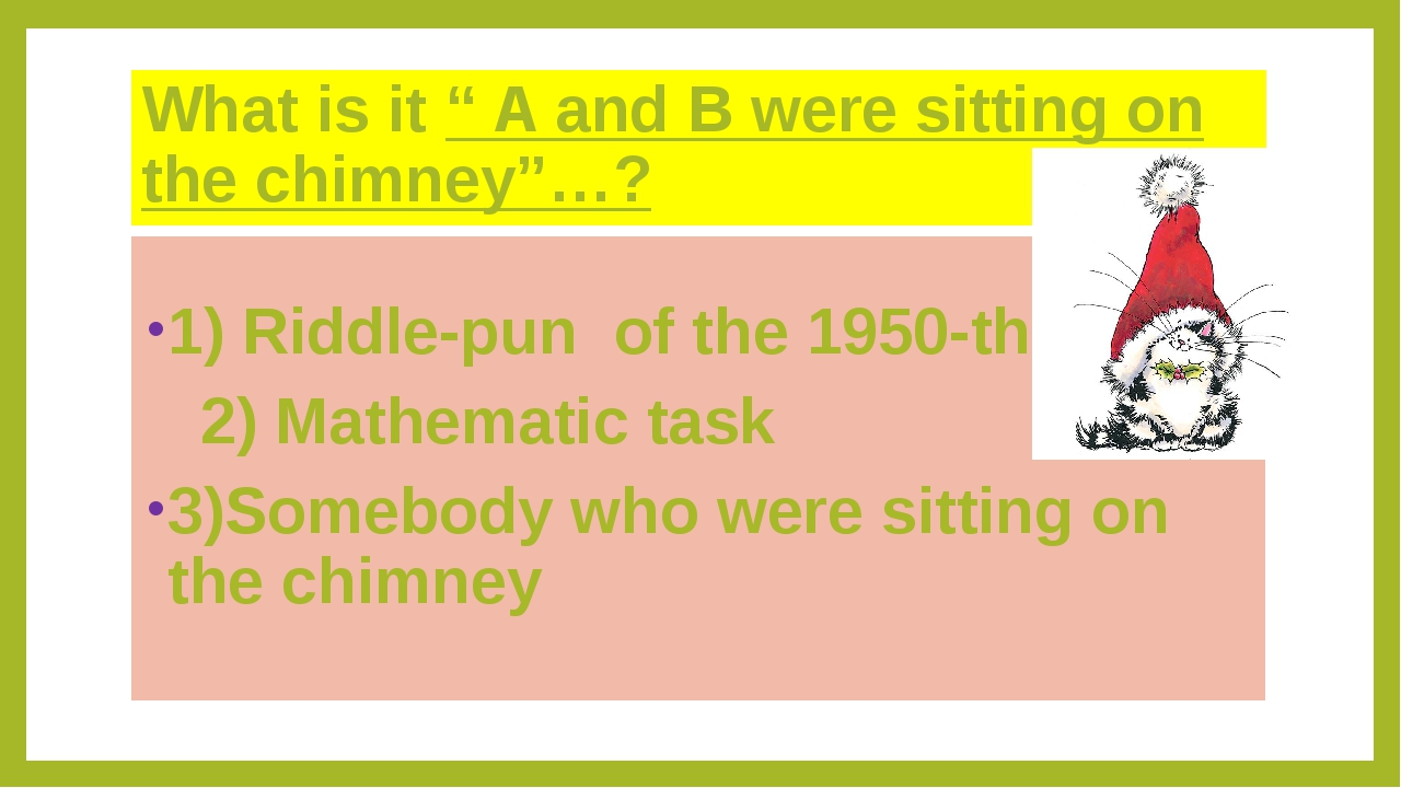 "What is it "" A and B were sitting on the chimney""…? 1) Riddle-pun of the 1950..."