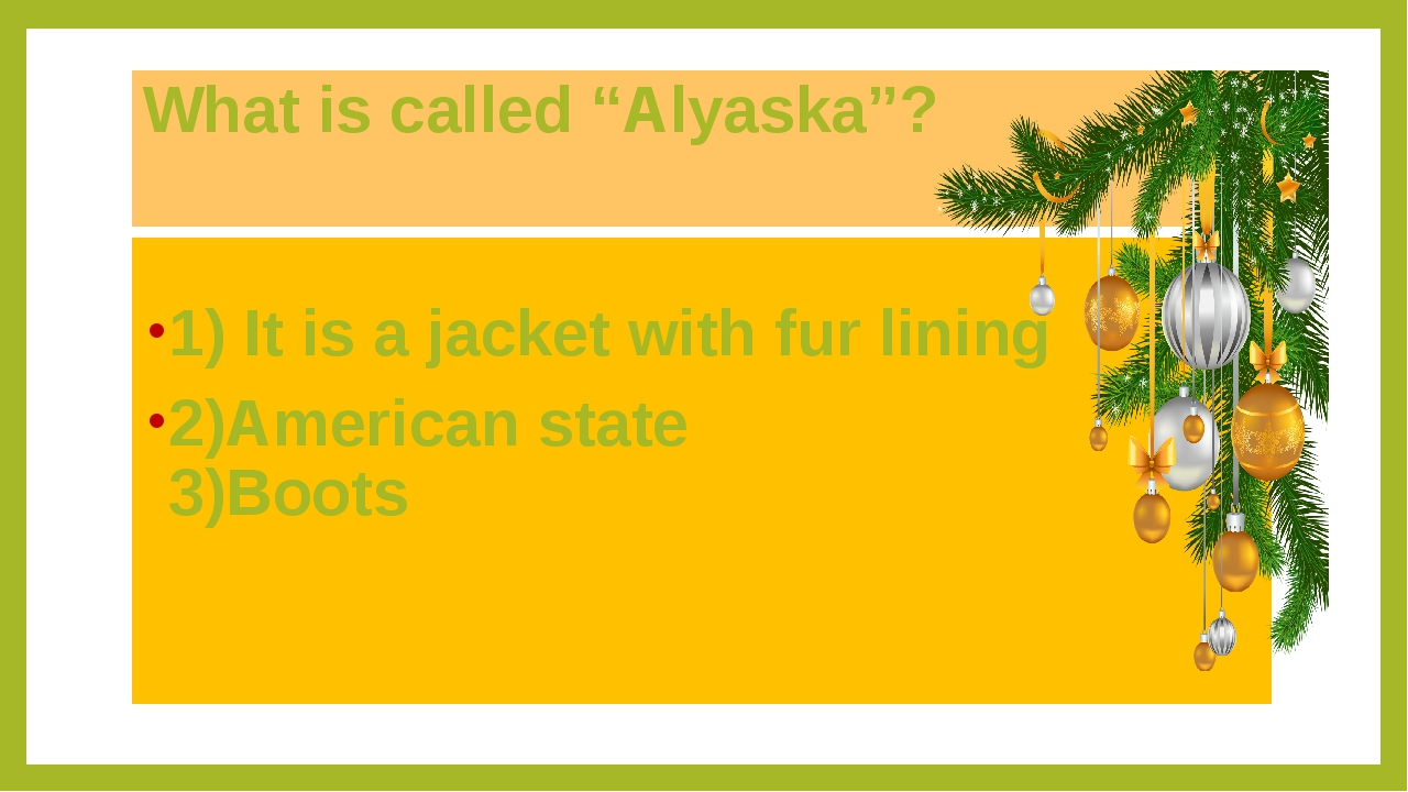 "What is called ""Alyaska""? 1) It is a jacket with fur lining 2)American state..."