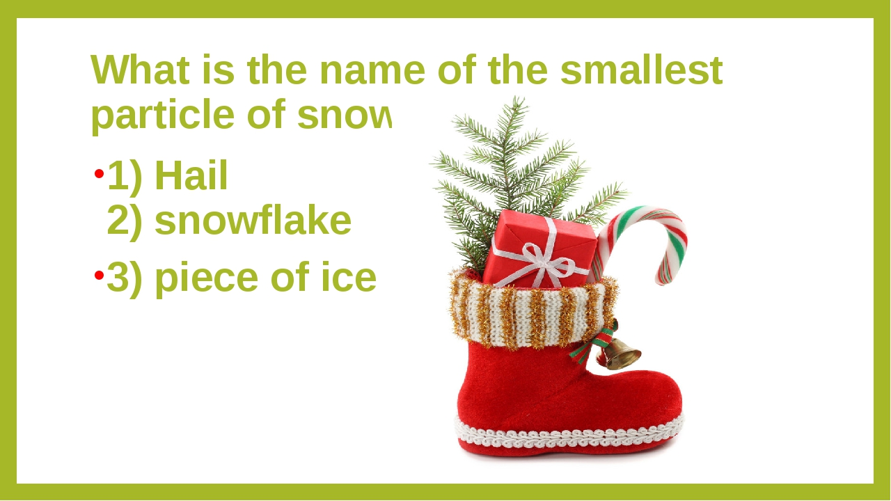 What is the name of the smallest particle of snow? 1) Hail 2) snowflake 3) pi...