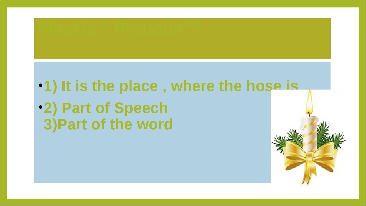"What is "" Pronoun""? 1) It is the place , where the hose is 2) Part of Speech..."