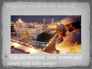 You can decorate your homes and streets with little lamps! What can you do at