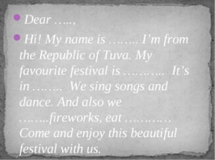 Dear ….., Hi! My name is …….. I'm from the Republic of Tuva. My favourite fes