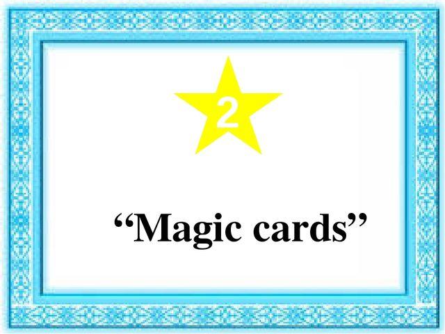 """2 """"Magic cards"""""""