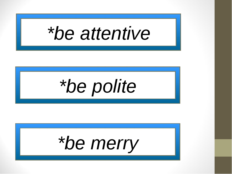 *be attentive *be polite *be merry