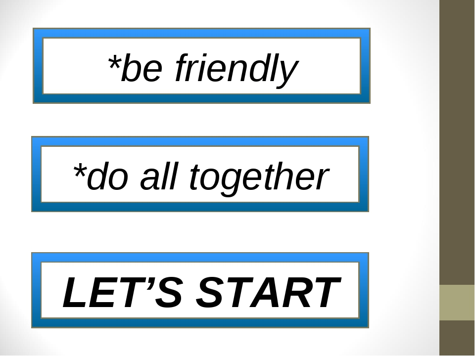 *be friendly *do all together LET'S START