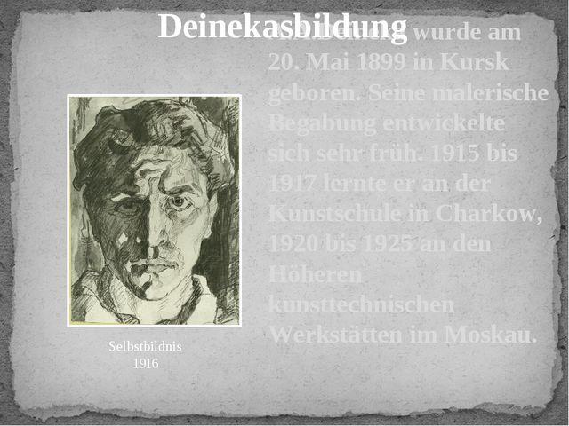 A.A.Deineka wurde am 20. Mai 1899 in Kursk geboren. Seine malerische Begabung...