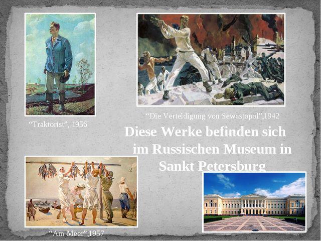 """Diese Werke befinden sich im Russischen Museum in Sankt Petersburg """"Die Verte..."""