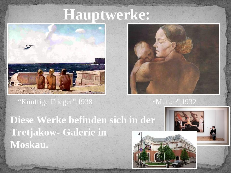 """Hauptwerke: """"Künftige Flieger"""",1938 """"Mutter"""",1932 Diese Werke befinden sich i..."""