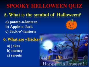 SPOOKY HELLOWEEN QUIZ a) potato-o-lantern b) Apple-o-Jack c) Jack-o'-lantern