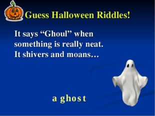 """Guess Halloween Riddles! It says """"Ghoul"""" when something is really neat. It sh"""